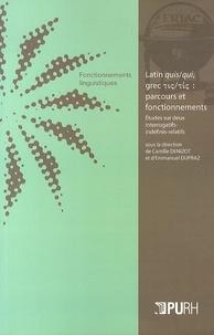 Camille Denizot et Emmanuel Dupraz - Latin quis/qui, grec tis/tis : parcours et fonctionnements - Etudes sur deux interrogatifs-indéfinis-relatifs.