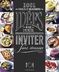 Camille Depraz - 1001 idées pour inviter sans stresser - Faciles et délicieuses.
