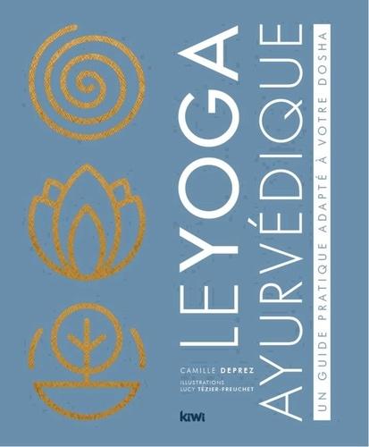 Le yoga ayurvédique. Un guide pratique adapté à votre dosha