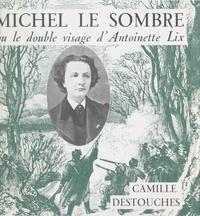 Camille Destouches et Pierre Mac Orlan - Michel Le Sombre ou Le double visage d'Antoinette Lix.