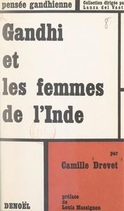 Camille Drevet et Lanza del Vasto - Gandhi et les femmes de l'Inde.
