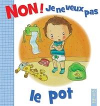 Camille Dubois et Emilie Beaumont - Non ! je ne veux pas le pot.