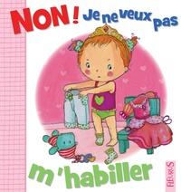 Camille Dubois et Emilie Beaumont - Non ! je ne veux pas m'habiller.