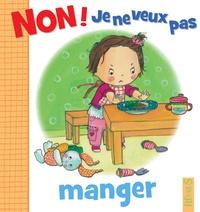Camille Dubois et Emilie Beaumont - Non ! je ne veux pas manger.