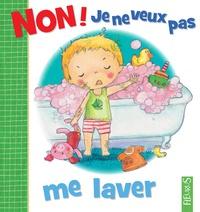 Camille Dubois et Emilie Beaumont - Non ! je ne veux pas me laver.