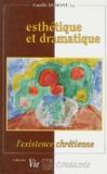 Camille Dumont - Esthétique et dramatique - L'existence chrétienne.