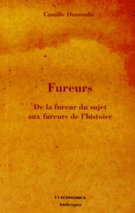 Camille Dumoulié - Fureurs - De la fureur du sujet aux fureurs de l'histoire.
