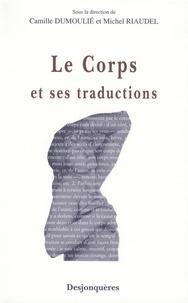 Camille Dumoulié et Michel Riaudel - Le corps et ses traductions.
