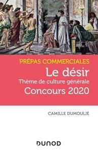 Le désir- Thème de culture générale Prépas commerciales - Camille Dumoulié pdf epub