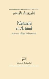 Camille Dumoulié - Nietzsche et Artaud - Pour une éthique de la cruauté.