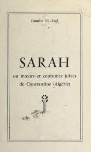 Camille El-Baz - Sarah - Ou Mœurs et coutumes juives de Constantine (Algérie).