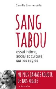 Camille Emmanuelle - Sang tabou - Essai intime, social et culturel sur les règles.