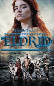 Camille Endell - Eldrid - Tome 2.