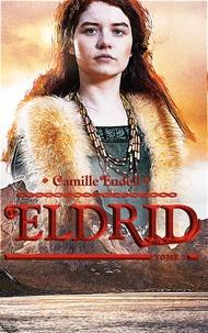 Camille Endell - Eldrid - Tome 3.