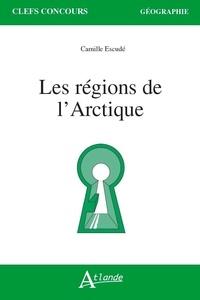 Camille Escudé-Joffres - Les régions de l'Arctique.