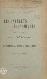 Camille Fidel et Auguste Mouliéras - Les intérêts économiques de la France au Maroc - Le commerce du Maroc en 1900 et 1901.