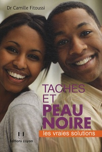Camille Fitoussi - Taches et peau noire - Les vraies solutions.