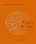 Camille Flammarion - Clairs de lune : et autres textes.