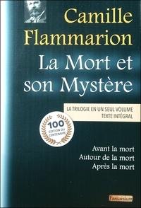 Camille Flammarion - La mort et son mystère - La trilogie en un seul volume : Tome 1, Avant la mort (1920) ; Tome 2, Autour de la mort (1921) ; Tome 3, Après la mort (1922).