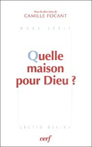 Camille Focant - Quelle maison pour Dieu ?.