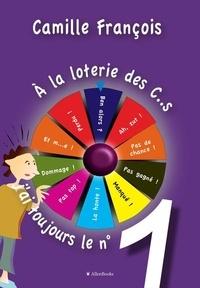 Camille François - A la loterie des c..s, j'ai toujours le numéro 1.