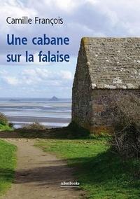 Camille François - La cabane sur la falaise.