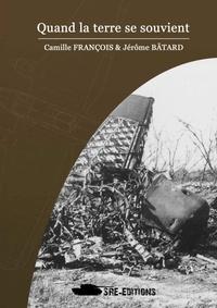 Camille François - Quand la terre se souvient.