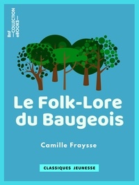 Camille Fraysse - Le Folk-Lore du Baugeois - Recueil de légendes, traditions, croyances et superstitions populaires.