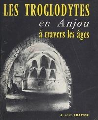 Camille Fraysse et Jeanne Fraysse - Les troglodytes en Anjou à travers les âges - Habitat permanent, monuments religieux, contribution à l'histoire de l'habitation humaine.