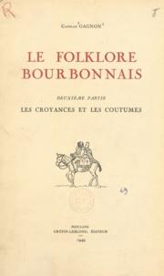 Camille Gagnon et Hugues Lapaire - Le folklore bourbonnais (2) - Les croyances et les coutumes.