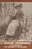 Camille Gagnon - Le folklore bourbonnais : La vie matérielle, les croyances et les coutumes.