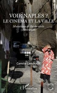 Camille Gendrault - Voir Naples ? Le cinéma et la ville - Mutations de fin de siècle (1980-1998).