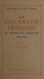 Camille-Georges Picavet - La diplomatie française au temps de Louis XIV, 1661-1715 - Institutions, mœurs et coutumes.