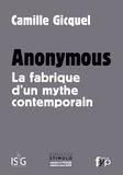 Camille Gicquel - Anonymous - La fabrique d'un mythe contemporain.