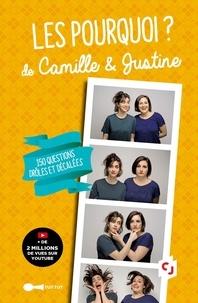Camille Giry et Justine Lossa - Les pourquoi  ? de Camille & Justine - 100 questions drôles et décalées aux franches réponses.