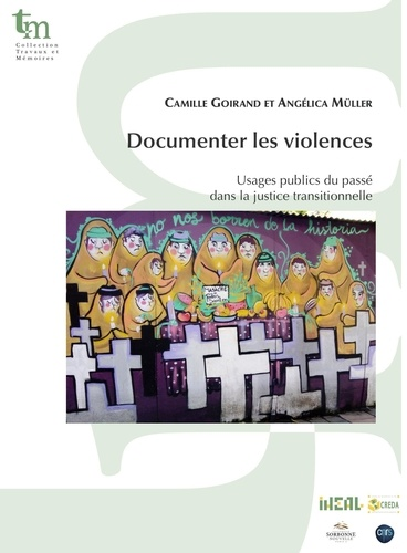 Documenter les violences. Usages publics du passé dans la justice transitionnelle