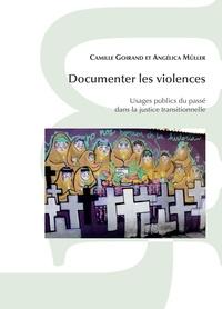 Camille Goirand et Angélica Müller - Documenter les violences - Usages publics du passé dans la justice transitionnelle.