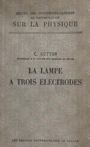 Camille Gutton - La lampe à trois électrodes.