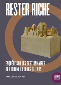 Camille Herlin-Giret - Rester riche - Enquête sur les gestionnaires de fortune et leurs clients.