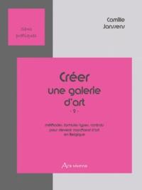 Camille Janssens - Créer une galerie d'art - Tome 2, Méthodes, formules types, contrats pour devenir marchand d'art en Belgique.