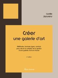 Camille Janssens - Créer une galerie d'art - Méthodes, formules types, contrats pour réussir la création et la gestion d'une galerie d'art en France.
