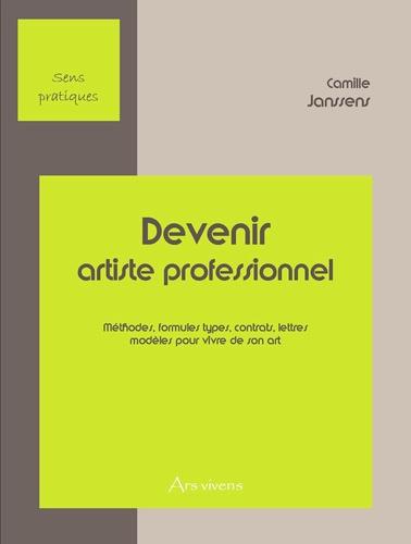 Camille Janssens - Devenir artiste professionnel - Méthodes, formules types, contrats, lettres, modèles pour vivre de son art.