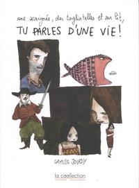 Camille Jourdy - Une araignée, des tagliatelles et au lit, tu parles d'une vie !.