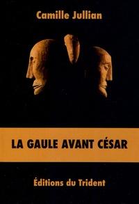 Camille Jullian - La Gaule avant César.