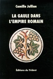 Camille Jullian - La Gaule dans l'Empire romain.