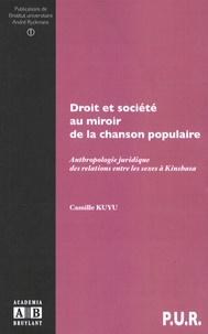 Camille Kuyu - Droit et société au miroir de la chanson populaire - Anthropologie juridique des relations entre les sexes à Kinshasa.
