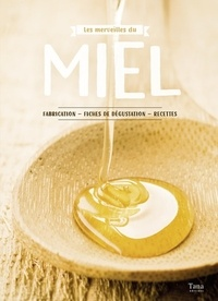 Les merveilles du miel - Fabrication, fiches de dégustation, recettes.pdf