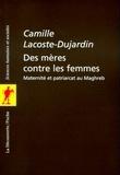 Camille Lacoste-Dujardin - POCHES SCIENCES  : Des mères contre les femmes - Maternité et patriarcat au Maghreb.