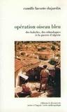 Camille Lacoste-Dujardin - Opération Oiseau bleu - Des Kabyles, des ethnologues et la guerre en Algérie.