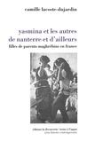 Camille Lacoste-Dujardin - Yasmina et les autres de Nanterre et d'ailleurs - Filles de parents maghrébins en France.